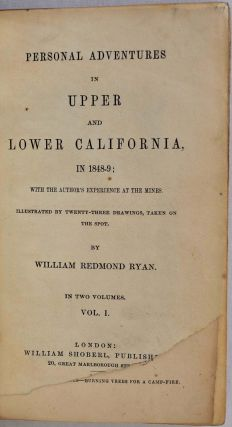 PERSONAL ADVENTURES IN UPPER AND LOWER CALIFORNIA, in 1848-49; with the Author's Experience at...