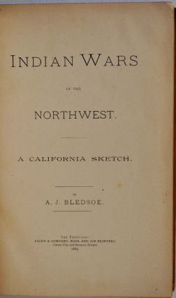 INDIAN WARS OF THE NORTHWEST. A California Sketch. Anthony J. Bledsoe