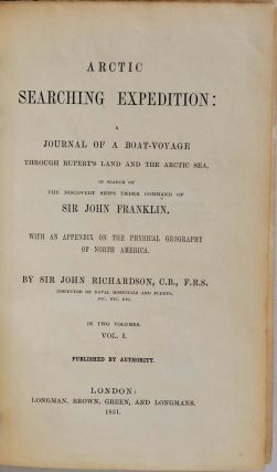 ARCTIC SEARCHING EXPEDITION: A Journal of a Boat-Voyage through Rupert's Land and the Arctic Sea,...