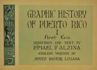 GRAPHIC HISTORY OF PUERTO RICO I. First Era. Drawings and Text by Ismael D'Alzina. English Version by Justo Pastor Lozada. Limited edition.