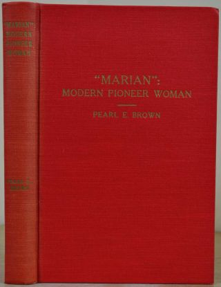 MARIAN: Modern Pioneer Woman. Signed by Pearl E. Brown. Pearl E. Brown