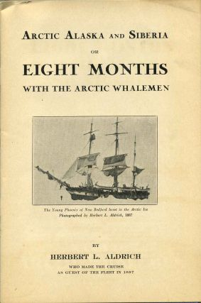 ARCTIC ALASKA AND SIBERIA or Eight Months with the Arctic Whalemen. Includes four vintage photographs of whaling operations.
