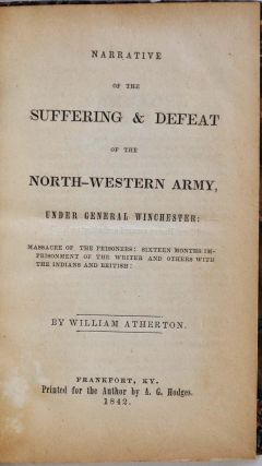 NARRATIVE OF THE SUFFERING & DEFEAT OF THE NORTH-WESTERN ARMY, Under General Winchester: Massacre of the Prisoners: Sixteen Months Imprisonment of the Writer and Others with the Indians and British.
