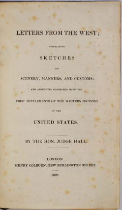 LETTERS FROM THE WEST; Containing Sketches of Scenery, Manners, and Customs; and Anecdotes Connected with the First Settlements of the Western Sections of the United States.