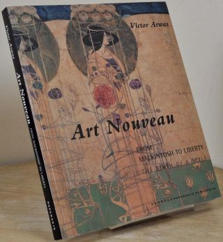 Art Nouveau from Mackintosh to Liberty: The Birth of a Style. Victor Arwas