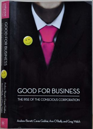 GOOD FOR BUSINESS. The Rise of the Conscious Corporation. Signed by Greg Welch. Andrew Benett,...