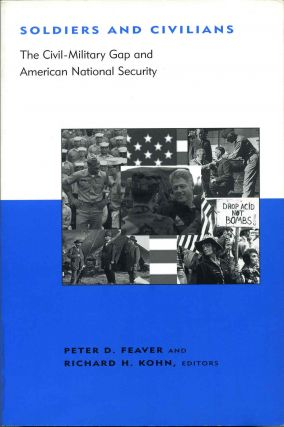 Soldiers and Civilians: The Civil-Military Gap and American National Security (BCSIA Studies in...