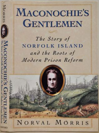 Maconochie's Gentlemen: The Story of Norfolk Island and the Roots of Modern Prison Reform...