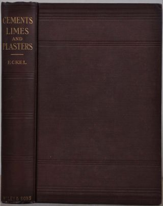 CEMENTS, LIMES AND PLASTERS. Their Materials, Manufacture, and Properties. Edwin C. Eckel.
