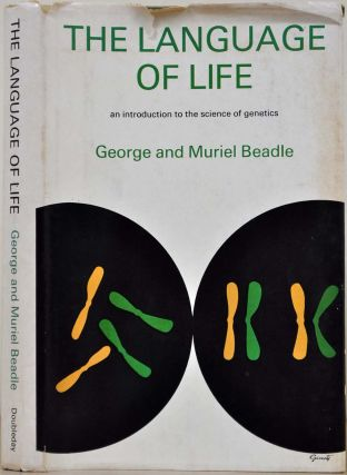 THE LANGUAGE OF LIFE. An Introduction to the Science of Genetics. Signed by George Beadle and...