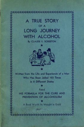 A TRUE STORY OF A LONG JOURNEY WITH ALCOHOL. Claude E. Screeton