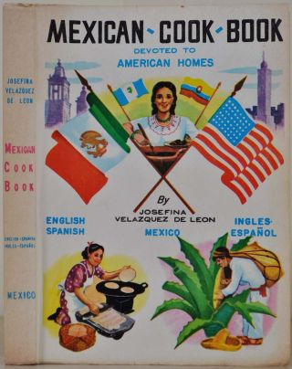 MEXICAN COOK BOOK FOR AMERICAN HOMES. Authentic Recipes from Every Region of the Mexican...