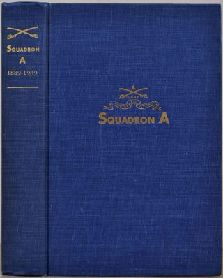 SQUADRON A. A History of Its First Fifty Years 1889-1939. Oliver B. Bridgman.