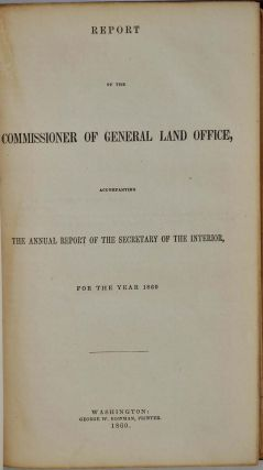 REPORT OF THE COMMISSIONER OF GENERAL LAND OFFICE, Accompanying the Annual Report of the Secretary of the Interior, for the Year 1860.