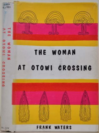 THE WOMAN AT OTOWI CROSSING. Signed by Frank Waters.