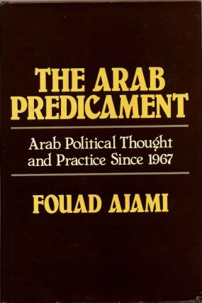 The Arab Predicament: Arab Political Thought and Practice Since 1967. Fouad Ajami