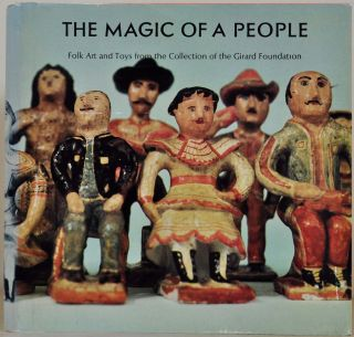 THE MAGIC OF A PEOPLE. El Encanto de un Puebla. Folk Art and Toys from the Collection of the Girard Foundation.