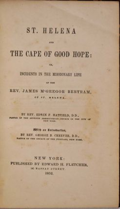 ST. HELENA AND THE CAPE OF GOOD HOPE: or, Incidents in the Missionary Life of the Rev. James M'Gregor Bertram of St. Helena.
