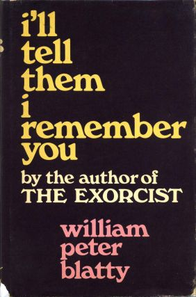 I'll Tell Them I Remember You. Signed by William Peter Blatty. William Peter Blatty