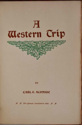 A WESTERN TRIP. Signed and inscribed by Carl E. Schmidt.