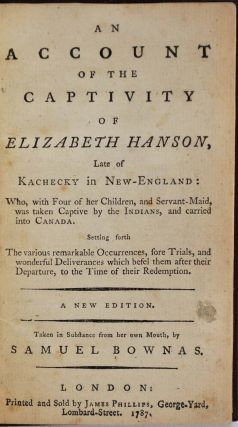 AN ACCOUNT OF THE CAPTIVITY OF ELIZABETH HANSON, LATE OF KACHECKY IN NEW ENGLAND: Who, with Four of Her Children, and Servant-maid, was taken Captive by the Indians, and Carried into Canada. Samuel Bownas.