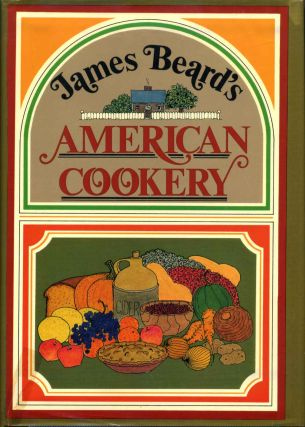 JAMES BEARD'S AMERICAN COOKERY. Signed and inscribed by James A. Beard. James A. Beard