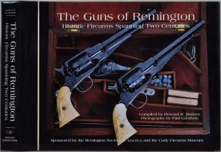 The Guns of Remington: Historic Firearms Spanning Two Centuries. Howard M. Madaus, Paul Goodwin