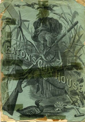 EATON'S GUN HOUSE. E.E. Eaton's 1883 Price List. Guns, Rifles, Revolvers, Fishing Tackle, etc.,...