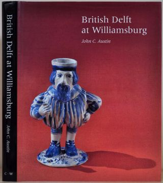 BRITISH DELFT AT WILLIAMSBURG. (Williamsburg decorative arts series). John C. Austin