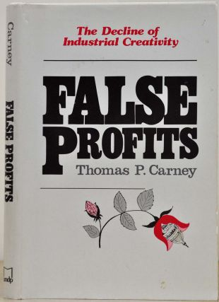 False Profits: Decline of Industrial Creativity. Thomas P. Carney