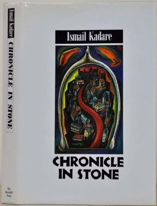 CHRONICLE IN STONE. Ismail Kadare