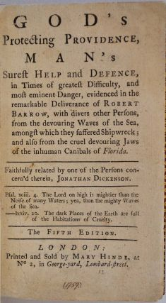 GOD'S PROTECTING PROVIDENCE, MAN'S SUREST HELP AND DEFENSE, in Times of Greatest Difficulty, and most eminent Danger, evidenced in the remarkable Deliverance of Robert Barrow, with divers other Persons, from the devouring Waves of the Sea, amongst which..