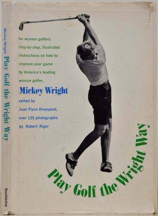 PLAY GOLF THE WRIGHT WAY. Mickey Wright