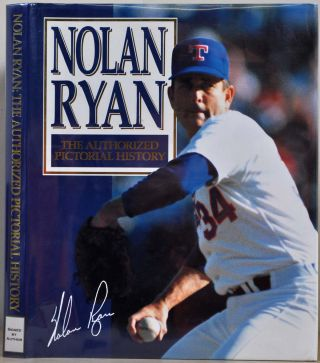 Nolan Ryan : The Authorized Pictorial History. Signed by Nolan Ryan. Jennifer Briggs, George W....