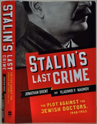 Stalin's Last Crime: The Plot Against the Jewish Doctors, 1948-1953. Signed and inscribed by Jonathan Brent. Jonathan Brent, Vladimir Naumov.