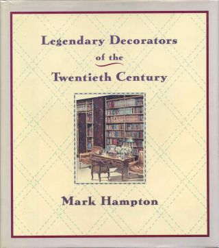 LEGENDARY DECORATORS OF THE TWENTIETH CENTURY. Signed and inscribed by Mark Hampton. Mark Hampton