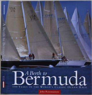 A Berth to Bermuda: One Hundred Years of the World's Classic Ocean Race. John Rousmaniere