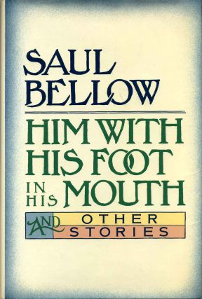 HIM WITH HIS FOOT IN HIS MOUTH and other stories. First edition signed by Saul Bellow...