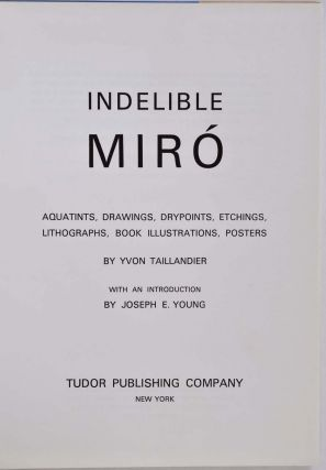 INDELIBLE MIRO. Aquatints, Drawings, Drypoints, Etchings, Lithographs, Book Illustrations, Posters. Complete wtih 3 original lithographs.