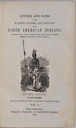 Letters and Notes on the Manners, Customs and Condition of the North American Indians. Written during Eight Years' Travel amongst the Wildest Tribes of Indians in North America. Two volume set.