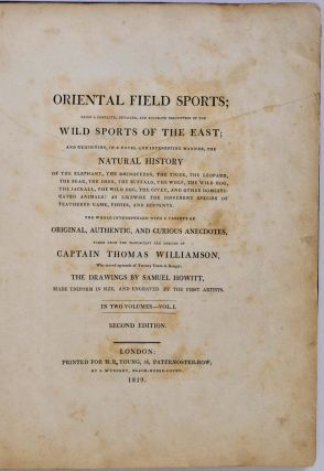 ORIENTAL FIELD SPORTS; Being a Complete, Detailed, and Accurate Description of the Wild Sports of the East. Two volume set.