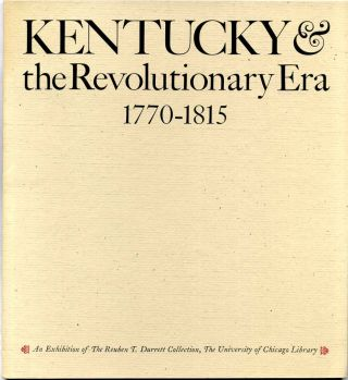 KENTUCKY & THE REVOLUTIONARY ERA 1770-1815. An Essay Prepared by William T. Hutchinson on the Occasion of an Exhibition of Manuscripts and Early Printed Material Selected from The Reuben T. Durrett Collection. Presented at the Joseph Regenstein Library of the University of Chicago.