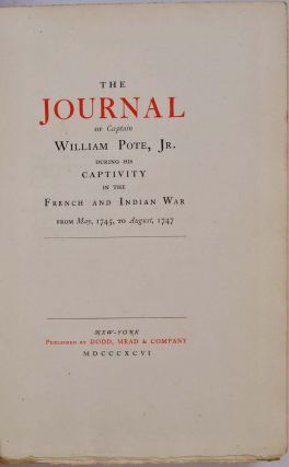 THE JOURNAL OF CAPTAIN WILLIAM POTE, Jr. During His Captivity In the French and Indian War from May, 1745, to August, 1747.