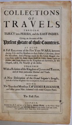 COLLECTIONS OF TRAVELS THROUGH TURKY [Turkey] INTO PERSIA, AND THE EAST-INDIES. Giving an Account of the Present State of those Countries.