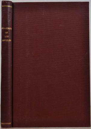 THE INDUSTRIES OF LOS ANGELES, CALIFORNIA. Her Resources, Advantages and Facilities In Trade, Commerce and Manufactures, Together with a Brief Account of Her Representative Establishments.