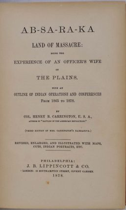 AB-SA-RA-KA HOME OF THE CROWS: Being the Experience of an Officer's Wife on the Plains. With An Outline of Indian Operations and Conferences from 1865 to 1878.