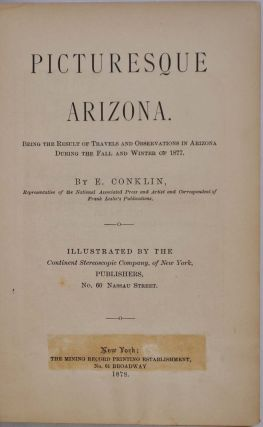 PICTURESQUE ARIZONA. Being the Result of Travels and Observations in Arizona During the Fall and Winter of 1877. Signed by Joseph Fish, early Mormon settler.