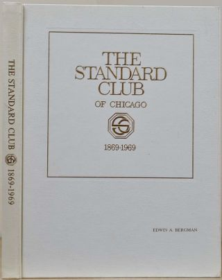 THE STANDARD CLUB'S FIRST HUNDRED YEARS 1869 - 1969. Irving C. Bilow