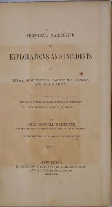 PERSONAL NARRATIVE OF EXPLORATIONS AND INCIDENTS IN TEXAS, NEW MEXICO, CALIFORNIA, SONORA, AND CHIHUAHUA, Connected with the United States and Mexican Boundary Commission During the Years 1850, '51, '52, and '53. Two volume set.