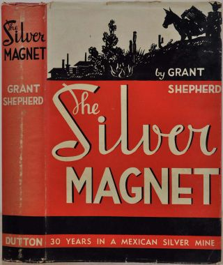 THE SILVER MAGNET. Fifty Years In a Mexican Silver Mine.